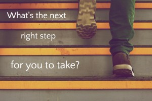 whats the next right step for you to take